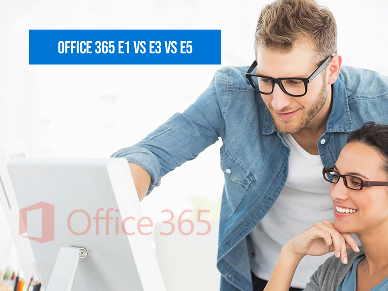 Office 365 E1 vs E3 vs E5